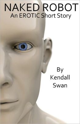 NAKED Robot (Erotic Short Story) (NAKED Series)