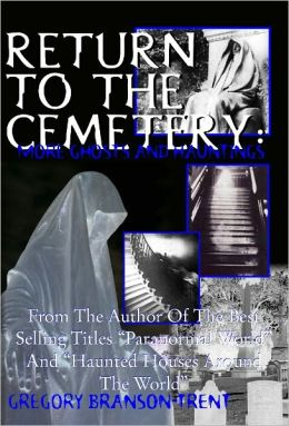Return to the Cemetery: More Ghosts and Hauntings