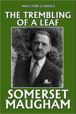 The Trembling of a Leaf: Little Stories of the South Sea Islands by Somerset Maugham