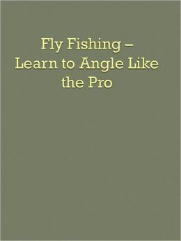 Fly Fishing - Learn to Angle Like the Pro
