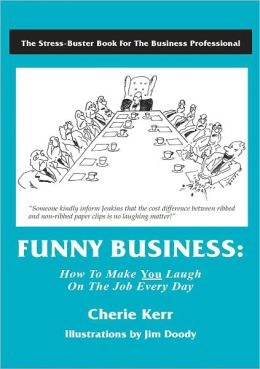 Funny Business: How to Make You Laugh on the Job Every Day