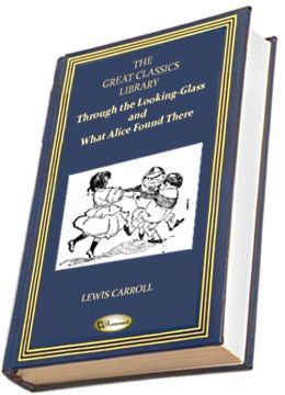 Through the Looking-glass and What Alice Found There (THE GREAT CLASSICS LIBRARY)