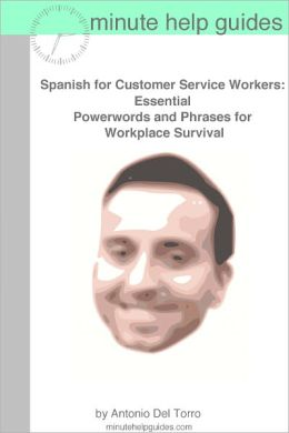 Spanish for Customer Service Workers: Essential Power Words and Phrases for Workplace Survival