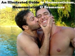 An Illustrated Guide to Homoeroticism, Homosociality & Bromances