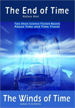 The End of Time and The Winds of Time: Two Short Science Fiction Novels About Time and Time Travel