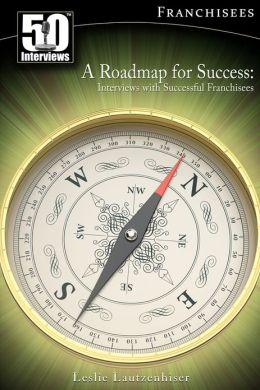 A Roadmap for Success: Interviews with Successful Franchisees (Vol. 1)