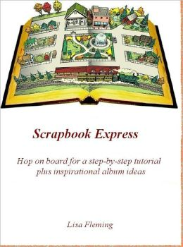 Scrapbook Express: Hop on board for a step-by-step tutorial plus inspirational album ideas