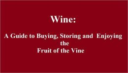 Wine: A Guide to Buying, Storing and Enjoying the Fruit of the Vine