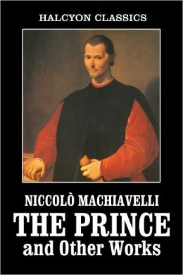 The Works of Machiavelli: The Prince, The Art of War, The History of Florence