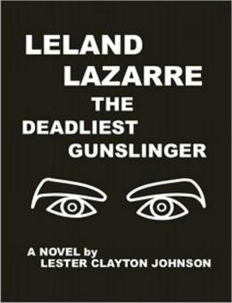 LELAND LAZARRE THE DEADLIEST GUNSLINGER: A WESTERN NOVEL