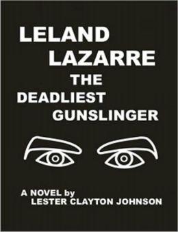LELAND LAZARRE THE DEADLIEST GUNSLINGER: A WESTERN NOVEL
