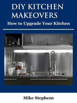 DIY Kitchen Makeovers (How to Upgrade Your Kitchen)