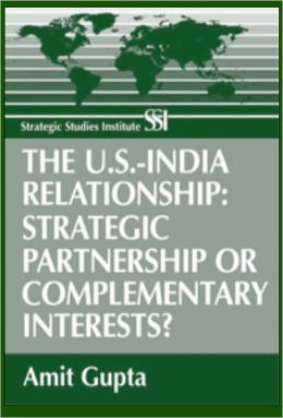 The U.S.-India Relationship: Strategic Partnership or Complementary Interests?
