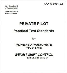 Private Pilot Practical Test Standards for Powered Parachute (PPL and PPS) and Weight Shift Control (WSCL and WSCS), Plus 500 free US military manuals and US Army field manuals when you sample this book