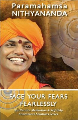 Face Your Fears Fearlessly (Spirituality, Meditation & Self Help Guaranteed Solutions Series)