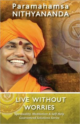 Live Without Worries (Spirituality, Meditation & Self Help Guaranteed Solutions Series)