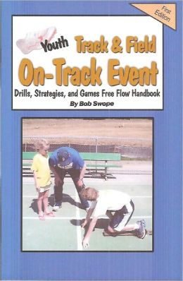 Youth Track & Field On-Track Event Drills, Strategies and Games Free Flow Handbook