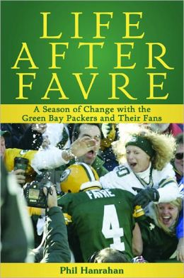 Life After Favre: A Season of Change with the Green Bay Packers and their Fans