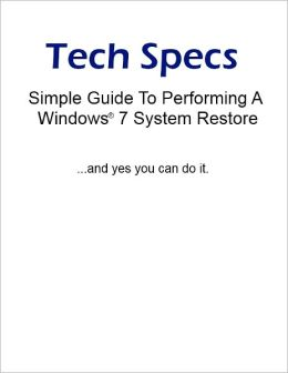 Tech Specs Simple Guide For Performing A Windows® 7 System Restore