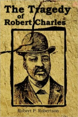 Mob Rules in New Orleans Robert Charles and his Fight to Death, the Story of His Life, Burning Human Beings Alive, Other Lynchings Statistics