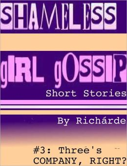 Shameless Girl Gossip Short Stories #3: Three's Company, Right?