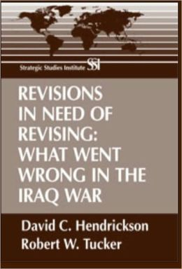 Revisions in Need of Revising: What Went Wrong in the Iraq War