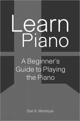 Learn Piano: A Beginner's Guide to Playing the Piano