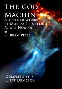The God Machine and 4 Other Works by Murray Leinster, Andre Norton and H. Beam Piper