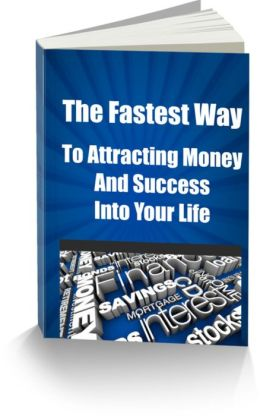 The Fastest Way To Attracting Money and Success into Your Life