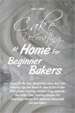 Cake Decorating At Home For Beginner Bakers: Learn All The ...