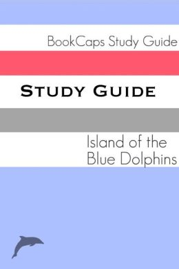Study Guide: Island of the Blue Dolphins (A BookCaps Study Guide)