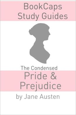The Condensed Pride and Prejudice (Jane Austen's Classic Novel Abridged for the Modern Reader)