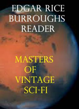 Edgar Rice Burroughs Reader: Great Masters of Vintage Sci-fi