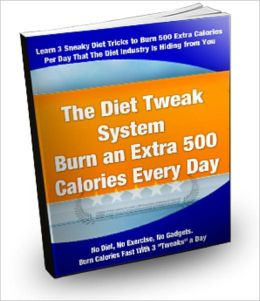 The Diet Tweak System: Burn an Extra 500 Calories Every Day