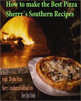 How to make the Best Pizza Sherry's Southern Recipes