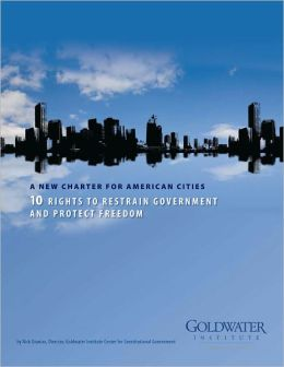A New Charter for American Cities: 10 Rights to Restrain Government and Protect Freedom