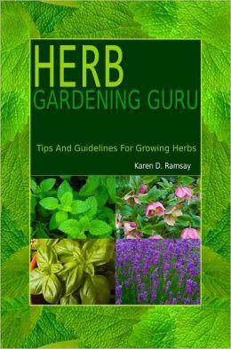 Herb Gardening Guru: Tips And Guidelines For Growing Herbs