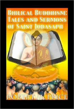 Biblical Buddhism: Tales and Sermons of Saint Iodasaph