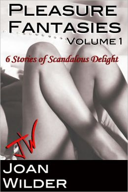 Pleasure Fantasies: Volume 1 (Six Stories of Scandalous Delight)