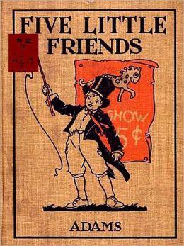Five Little Friends [Illustrated]