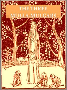 The Three Mulla-mulgars [Illustrated]