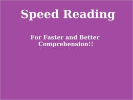 Speed Reading: For Faster and Better Comprehension