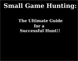 Small Game Hunting: The Ultimate Guide for a Successful Hunt!