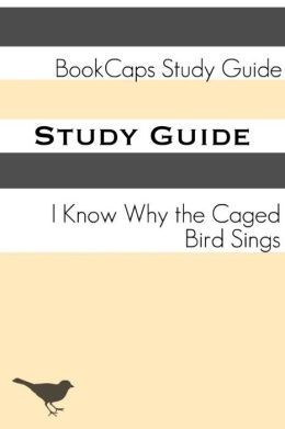 I Know Why the Caged Bird Sings (A BookCaps Study Guide)