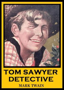 The Adventures of Tom Sawyer, TOM SAWYER DETECTIVE, Mark Twain Complete Works