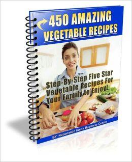 450 Amazing Vegetable Recipes