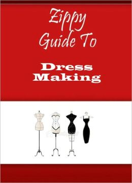 Zippy Guide To Dress Making