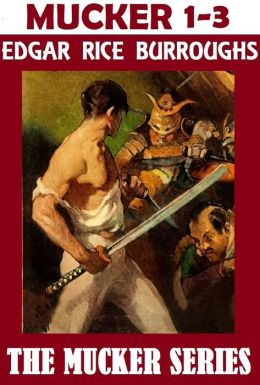The Mucker Trilogy; Edgar Rice Burroughs Collection; (THE MUCKER, THE RETURN OF THE MUCKER, & THE OAKDALE AFFAIR)