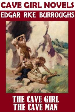 Edgar Rice Burroughs THE CAVE GIRL (including THE CAVE MAN) (Edgar Rice Burroughs Collection #10) Edgar Rice Burroughs Fiction Classics
