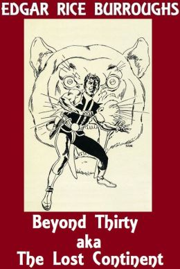 Edgar Rice Burroughs BEYOND THIRTY (aka THE LOST CONTINENT) (Edgar Rice Burroughs Collection #8) Edgar Rice Burroughs Science Fiction Classics